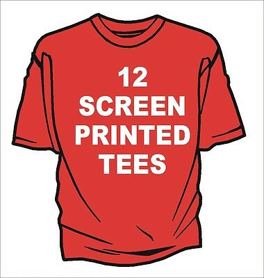 12 CUSTOM SCREEN PRINTED T-SHIRTS 2 LOCATIONS SCREEN PRINT TOP QUALITY BEST TEE