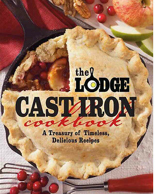 The Lodge Cast Iron Cookbook: A Treasury of Timeless, Delicious Recipes (New)