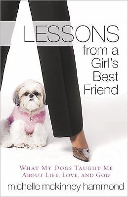 Lessons from a Girl's Best Friend: What My Dog Taught Me About Life, Love, and G