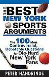 - The Best New York Sports Arguments : The 100 Most Controversial, Debatable...