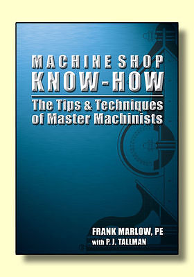 Machine Shop Know-How The Tips & Techniques of Master Machinists by Frank Marlow