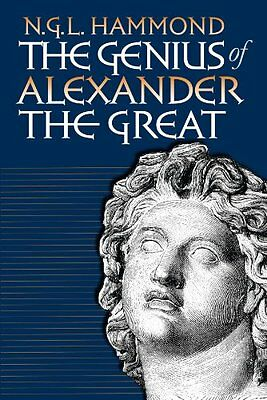 NEW The Genius of Alexander the Great by N. G. L. Hammond
