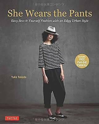 NEW She Wears the Pants: Easy Sew-it-Yourself Fashion with an Edgy Urban Style