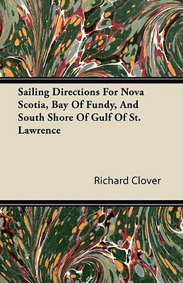 Sailing Directions For Nova Scotia, Bay Of Fundy, And South Shore Of Gulf Of St.