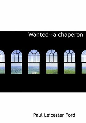 NEW Wanted--a chaperon by Paul Leicester Ford