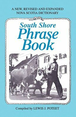 NEW South Shore Phrase Book: A New, Revised and Expanded Nova Scotia Dictionary