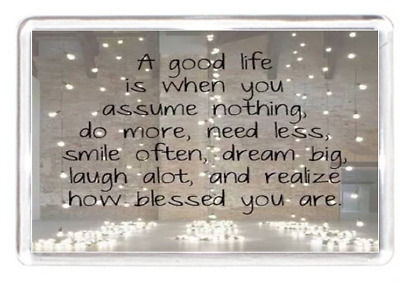 Fridge Magnet Good Life Smile Dream Laugh Blessed Do More Need God Quote