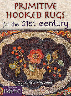 Primitive Hooked Rugs for the 21st Century by Cynthia Norwood