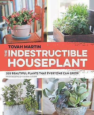 NEW The Indestructible Houseplant: 200 Beautiful Plants that Everyone Can Grow