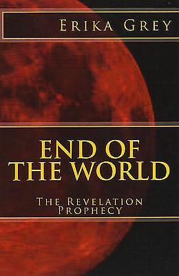 END OF THE WORLD: The Revelation Prophecy by Erika Grey, 2013  **BRAND NEW**