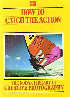 NEW The Kodak Library of Creative Photography: How to Catch the Action