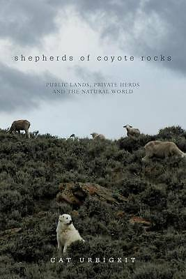 Shepherds of Coyote Rocks: Public Lands, Private Herds and the Natural World