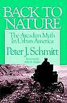 NEW Back to Nature: The Arcadian Myth in Urban America by Peter J. Schmitt