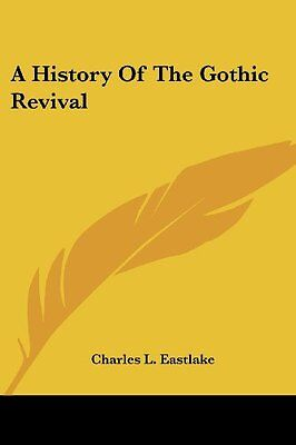 NEW A History Of The Gothic Revival by Charles L. Eastlake