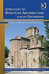 Approaches to Byzantine Architecture and its Decoration: Studies in Honor of Slo