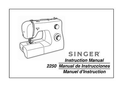 Singer 2250 Sewing Machine/Embroidery/Serger Owners Manual