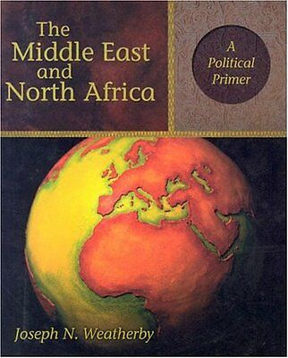NEW The Middle East and North Africa: A Political Primer by Joseph N. Weatherby