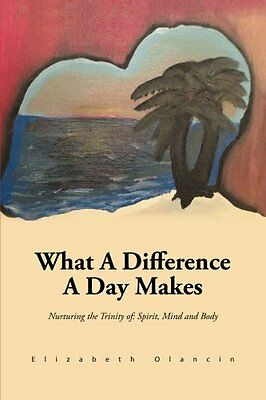 What A Difference A Day Makes: Nurturing the Trinity of: Spirit, Mind and Body