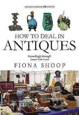 NEW How to Deal in Antiques by Fiona Shoop