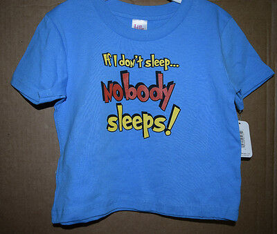 If I Don't Sleep... Nobody Sleeps Infant/Toddler Shirt Little Teez New with Tags