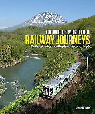 NEW The World's Most Exotic Railway Journeys by Brian Solomon