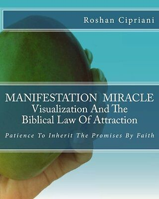 MANIFESTATION MIRACLE Visualization And The Biblical Law Of Attraction: Patience