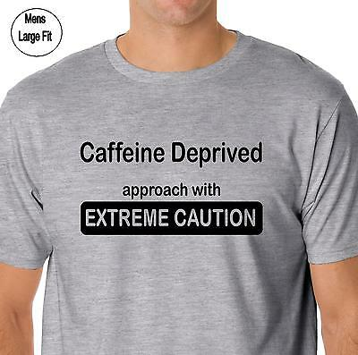 funny t shirt Caffeine Deprived Extreme Caution coffee drinker mens womens tee