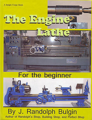 The Engine Lathe: For the Beginner by J. Randolph Bulgin