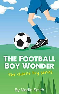 The Football Boy Wonder: Football book for k by Martin Smith New Paperback Book