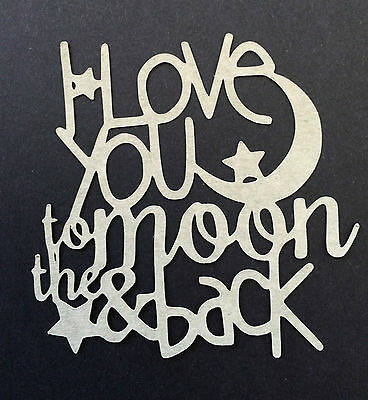 "Scrapbooking & Card Making Embellishment- ""I Love You To The Moon and Back"""