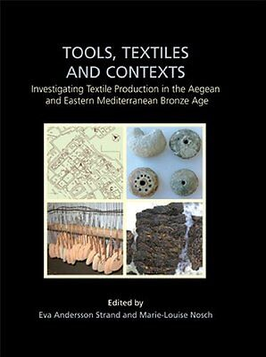 Tools, Textiles and Contexts: Textile Production in the Aegean and Eastern Medit