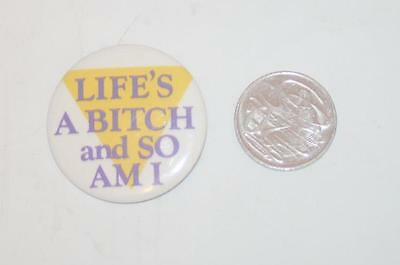 Collectable Pin Badge - Life's a Bitch and so am I - 45mm Diameter