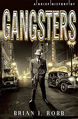 A Brief History of Gangsters Brian J Robb Paperback Book, 2014