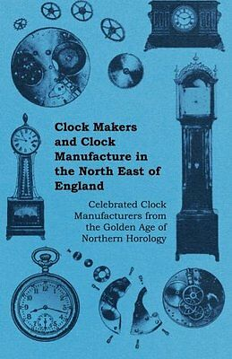 Clock Makers and Clock Manufacture in the North East of England - Celebrated Clo
