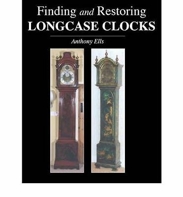 Finding and Restoring Longcase Clocks by Anthony Ells