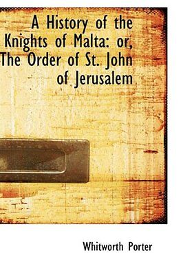 NEW A History of the Knights of Malta: or, The Order of St. John of Jerusalem