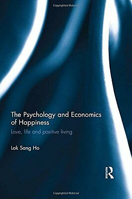NEW The Psychology and Economics of Happiness: Love, life and positive living