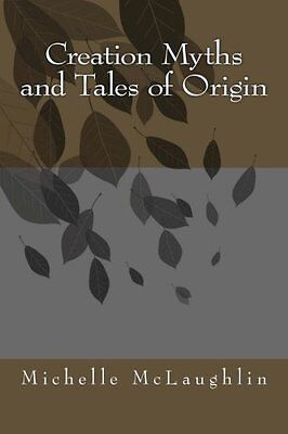 NEW Creation Myths and Tales of Origin by Michelle McLaughlin