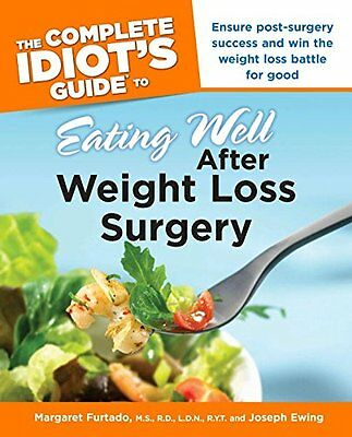 The Complete Idiot's Guide to Eating Well After Weight Loss Surgery (Idiot's Gui