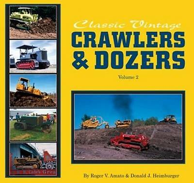 NEW Classic Vintage Crawlers & Dozers, Volume 2 by Roger V. Amato