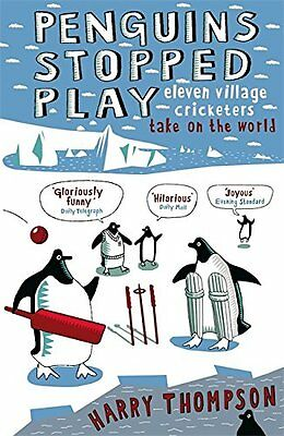 Penguins Stopped Play: Eleven Village Cricketers Take on the World by Harry Tho