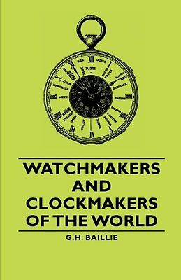 NEW Watchmakers and Clockmakers of the World by G.H. Baillie