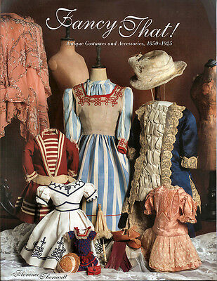 Fancy That! Antique Doll Costumes & Accessories 1850-1925 Excellent Reference