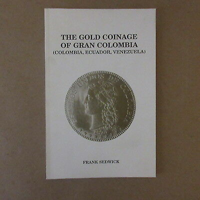 The Gold Coinage of Gran Colombia Colombia Ecuador Venezuela by Frank Sedwick