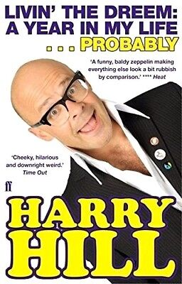 LIVIN' THE DREEM: A Year in My Life by Harry Hill : WH5-B35 : PB164 : NEW BOOK