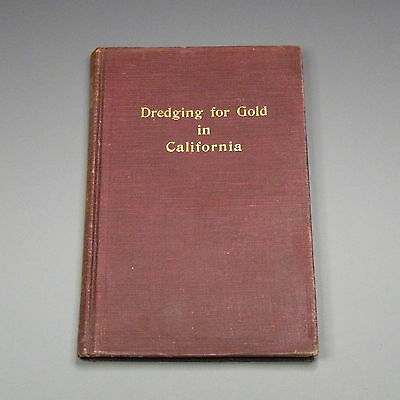 1907 book - Dredging For Gold in California - gold mining - Sierra Mother Lode