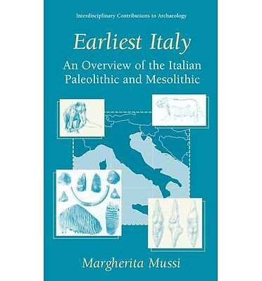 Earliest Italy: An Overview of the Italian Paleolithic and Mesolithic (Interdisc
