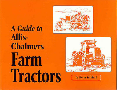 A Guide to Allis-Chalmers Farm Tractors 1914 to 1985 by Norm Swinford