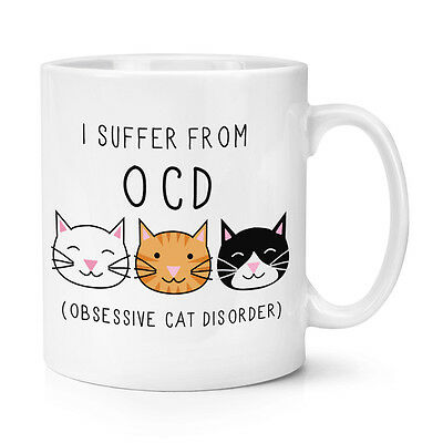 I SUFFER FROM OBSESSIVE CAT DISORDER OCD 11OZ MUG CUP Animal Novelty Tea Coffee