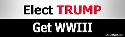 Elect Trump Get WWIII Election 2016 Anti Trump Bumper Sticker